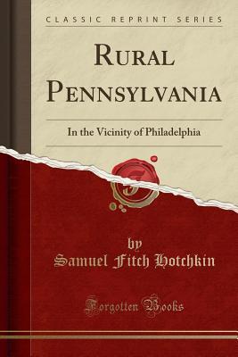 Rural Pennsylvania: In the Vicinity of Philadelphia (Classic Reprint) - Hotchkin, Samuel Fitch