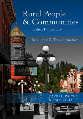 Rural People and Communities in the 21st Century: Resilience and Transformation - Brown, David L., and Schafft, Kai A.