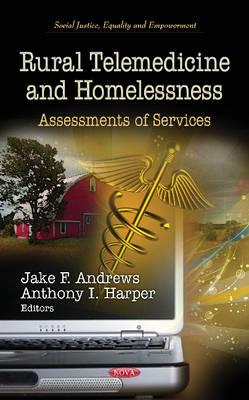 Rural Telemedicine & Homelessness: Assessments of Services - Andrews, Jake F. (Editor), and Harper, Anthony I. (Editor)