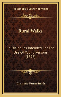 Rural Walks: In Dialogues Intended for the Use of Young Persons (1795) - Smith, Charlotte Turner