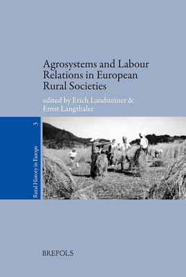 Rurhe 03 Agrosystems and Labour Relations in European Rural Societies - Landsteiner, Erich (Editor), and Langthaler, Ernst (Editor)