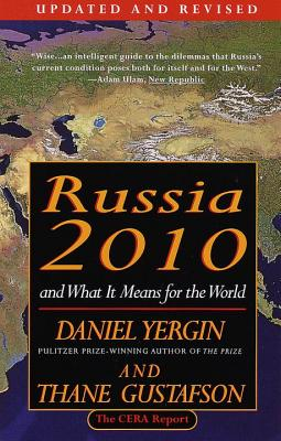 Russia 2010: And What It Means for the World - Yergin, Daniel, and Cambridge Energy Research Associates, and Gustafson, Thane
