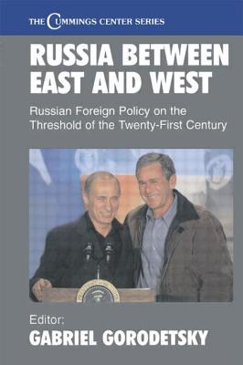 Russia Between East and West: Russian Foreign Policy on the Threshold of the Twenty-First Century - Gorodetsky, Gabriel, Professor (Editor)