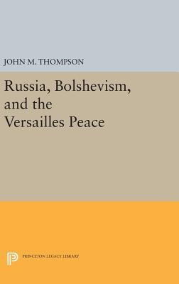 Russia, Bolshevism, and the Versailles Peace - Thompson, John M.