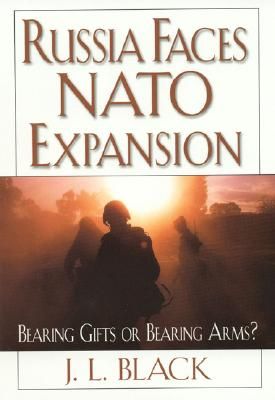 Russia Faces NATO Expansion: Bearing Gifts or Bearing Arms? - Black, J L, Professor