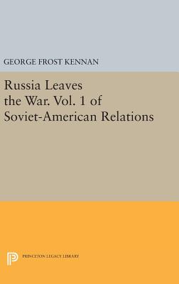 Russia Leaves the War. Vol. 1 of Soviet-American Relations - Kennan, George Frost