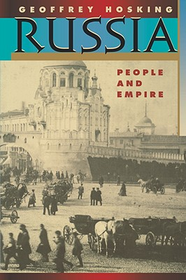 Russia: People and Empire, 1552-1917, Enlarged Edition - Hosking, Geoffrey