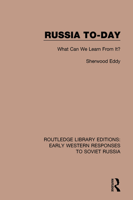 Russia To-Day: What Can We Learn From It? - Eddy, Sherwood