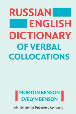 Russian-English Dictionary of Verbal Collocations - Benson, Morton (Editor), and Benson, Evelyn, Mrs. (Editor)