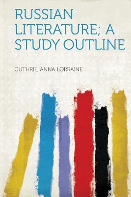 Russian Literature; A Study Outline - Lorraine, Guthrie Anna
