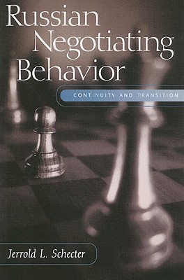 Russian Negotiating Behavior: Continuity and Transition - Schecter, Jerrold L