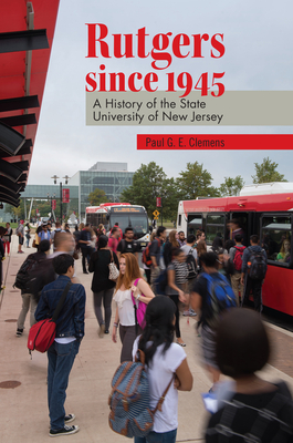 Rutgers Since 1945: A History of the State University of New Jersey - Clemens, Paul G E, and Yanni, Carla (Contributions by)