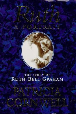 Ruth, a Portrait: Story of Ruth Bell Graham - Cornwell, Patricia
