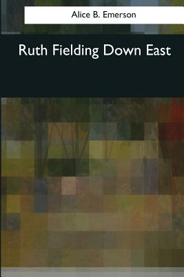 Ruth Fielding Down East - Emerson, Alice B