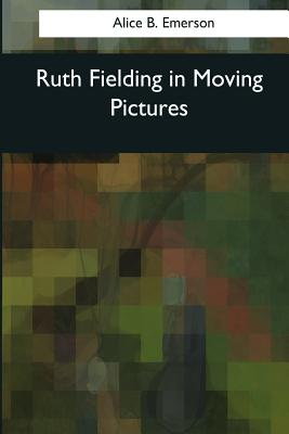 Ruth Fielding in Moving Pictures - Emerson, Alice B