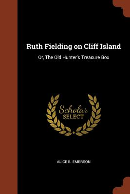 Ruth Fielding on Cliff Island: Or, the Old Hunter's Treasure Box - Emerson, Alice B