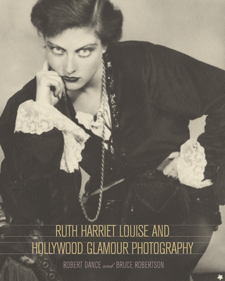 Ruth Harriet Louise and Hollywood Glamour Photography - Dance, Robert, and Robertson, Bruce, and Robertson, Bruce