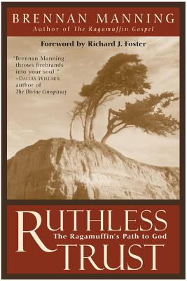 Ruthless Trust: The Ragamuffin's Path to God - Manning, Brennan, and Zondervan Publishing, and Foster, Richard J (Foreword by)