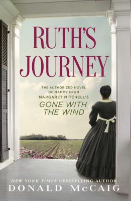 Ruth's Journey: The Authorized Novel of Mammy from Margaret Mitchell's Gone with the Wind - McCaig, Donald