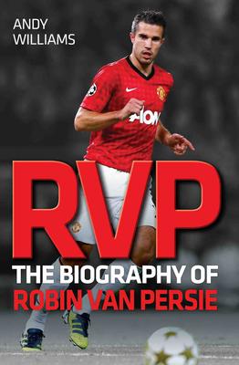 RVP: The Biography of Robin Van Persie - Williams, Andy