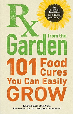 RX from the Garden: 101 Food Cures You Can Easily Grow - Barnes, Kathleen