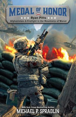 Ryan Pitts: Afghanistan: A Firefight in the Mountains of Wanat - Spradlin, Michael P