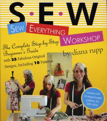 S.E.W. Sew Everything Workshop - Rupp, Diana