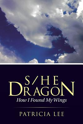 S/He Dragon: How I Found My Wings - Lee, Patricia