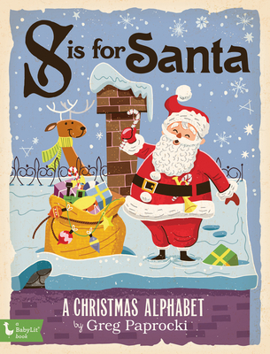 S Is for Santa: A Christmas Alphab: A Christmas Alphabet - Paprocki, Greg (Illustrator)