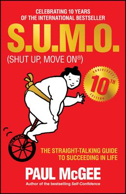 S.u.m.o (Shut Up, Move on) - the Straight-talking Guide to Succeeding in Life - 10th Anniversary Edition - McGee, Paul