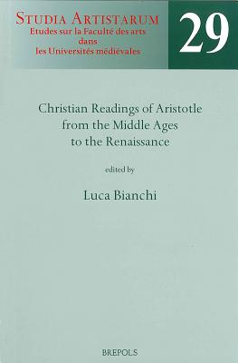 SA 29 Christian readings of Aristotle from the Middle Ages to the Renaissance, Bianchi - Bianchi, L (Editor)