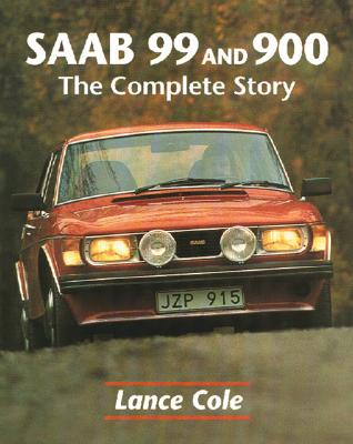 SAAB 99 and 900: The Complete Story - Cole, Lance