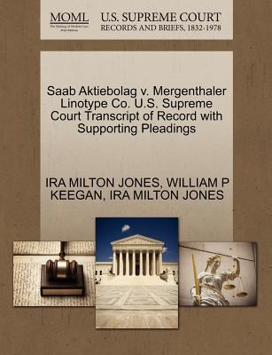 SAAB Aktiebolag V. Mergenthaler Linotype Co. U.S. Supreme Court Transcript of Record with Supporting Pleadings - Jones, Ira Milton, and Keegan, William P
