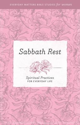 Sabbath Rest: Spiritual Practices for Everyday Life - Hendrickson Publishers