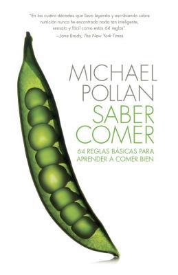 Saber Comer: 64 Reglas Basicas Para Aprender a Comer Bien - Pollan, Michael
