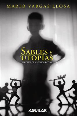 Sables y Utopias. Visiones de America Latina - Vargas Llosa, Mario