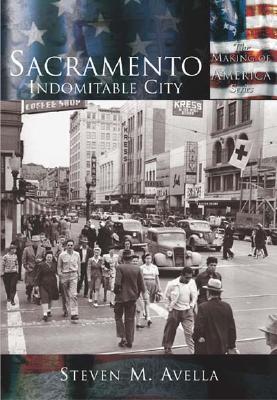 Sacramento:: Indomitable City - Avella, Steven M