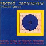 Sacred Ceremonies, Vol. 3: Ritual Music of Tibetan Buddhism