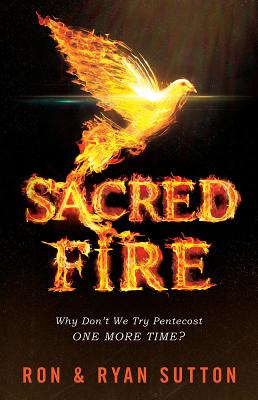 Sacred Fire: Why Don't We Try Pentecost One More Time? - Sutton, Ron