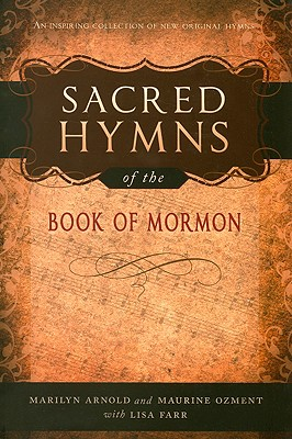 Sacred Hymns of the Book of Mormon - Arnold, Marilyn, and Ozment, Maurine, and Farr, Lisa