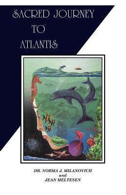 Sacred Journey to Atlantis - Milanovich, Norma J, Dr., and Milanovich, Dr Norma J, and Meltesen, Jean