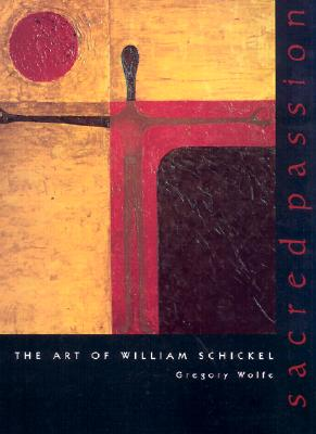 Sacred Passion: William Schickel Art - Wolfe, Gregory