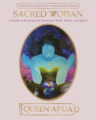 Sacred Woman: A Guide to Healing the Feminine Body, Mind, and Spirit - Afua, Queen
