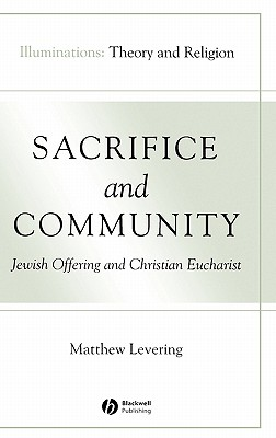 Sacrifice and Community: Jewish Offering and Christian Eucharist - Levering, Matthew