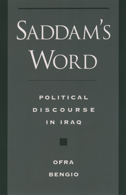 Saddam's Word: Political Discourse in Iraq - Bengio, Ofra