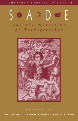 Sade & the Narrative of Transg - Allison, David B, PhD (Editor), and Roberts, Mark S, Ph.D. (Editor), and Weiss, Allen S (Editor)