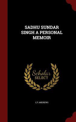 Sadhu Sundar Singh a Personal Memoir - Cfandrews, Cfandrews