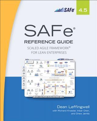 Safe 4.5 Reference Guide: Scaled Agile Framework for Lean Enterprises - Leffingwell, Dean