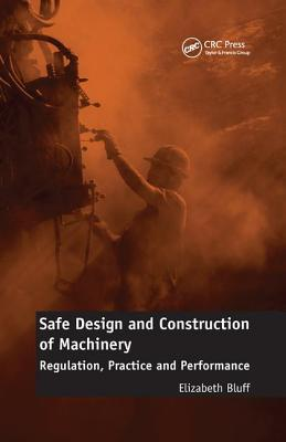 Safe Design and Construction of Machinery: Regulation, Practice and Performance - Bluff, Elizabeth