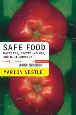 Safe Food: Bacteria, Biotechnology, and Bioterrorism - Nestle, Marion